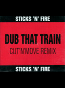 c2507 Sticks 'N' Fire: Dub That Train - Cut 'N' Move Remix