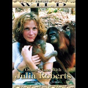 In The Wild: Orang-Utans With Julia Roberts