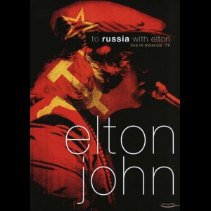 Elton John: To Russia With Elton - Live In Moscow 1979