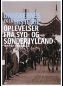 Danskernes egen historie: Oplevelser Fra Syd- og Sønderjylland