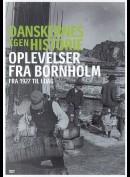 Danskernes Egen Historie: Oplevelser Fra Bornholm - Fra 1927 Til I Dag