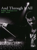 Robbie Williams Live 1997-2006: And Through It All