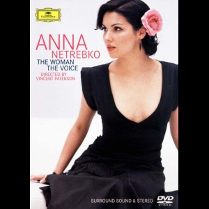 Anna Netrebko: The Woman, The Voice