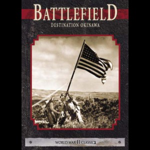 World War 2 Classics: Battlefield - Destination Okinawa