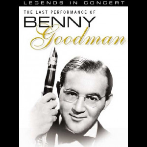 Legends In Concert: The Last Performance Of Benny Goodmann